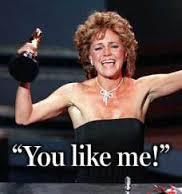 You like me! You really like me!