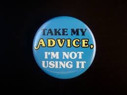 When not to take advice…