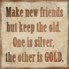 Make new friends but keep the old